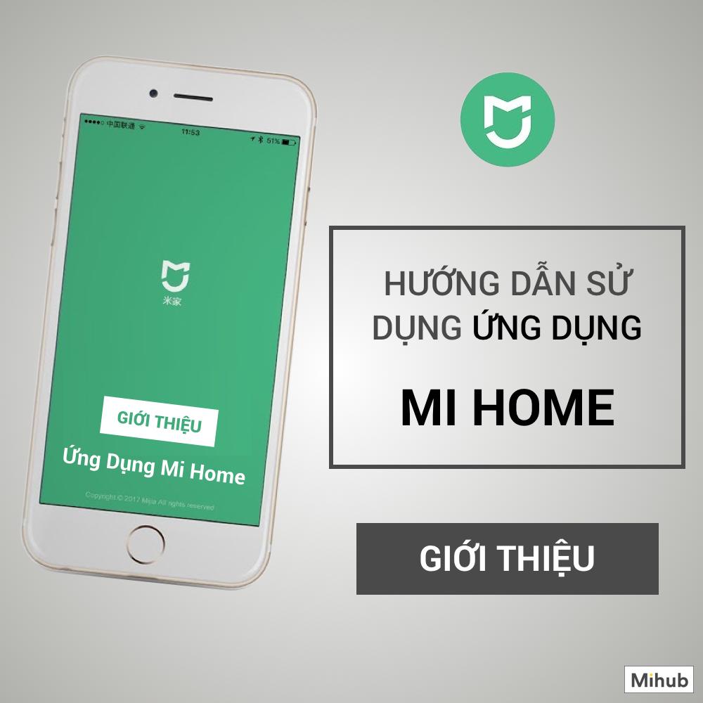Hướng Dẫn Sử Dụng Ứng Dụng Mi Home – Phần Mềm Quản Lý Hệ Sinh Thái Nhà Thông Minh Xiaomi